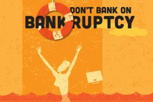 , Don't Bank on Bankruptcy