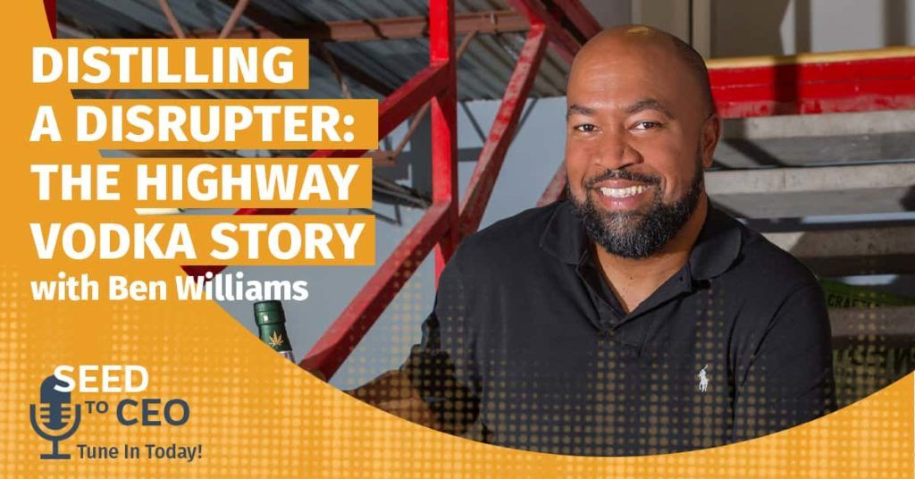 Ben Williams of Highway Vodka with the words Distilling a Disrupter: The Highway Vodka Story